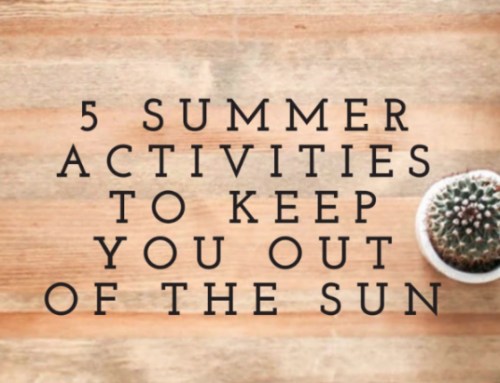 FIVE SUMMER HOLIDAY ACTIVITIES TO KEEP YOU OUT OF THE SUN